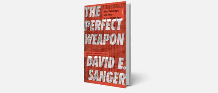 Book Review I The Perfect Weapon: War, Sabotage, and Fear in the Cyber Age